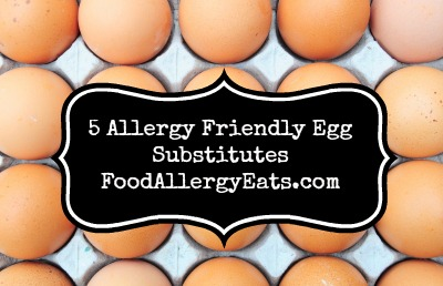 5 Allergy Friendly Egg Substitutes #vegan #foodallergies @FoodAllergyEats